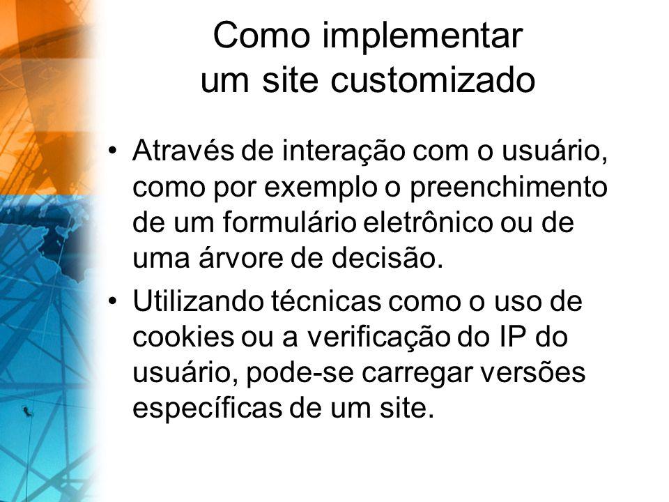 Como implementar um site customizado Através de interação com o usuário, como por exemplo o preenchimento de um formulário eletrônico ou de uma árvore de decisão.