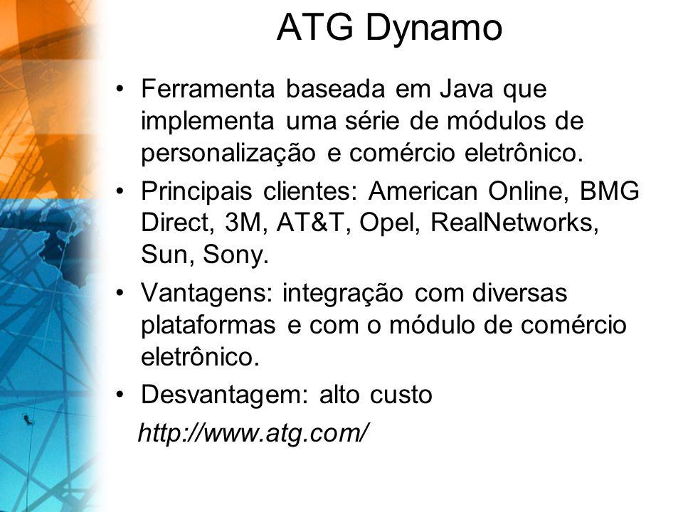 ATG Dynamo Ferramenta baseada em Java que implementa uma série de módulos de personalização e comércio eletrônico. Principais clientes: American Onlin