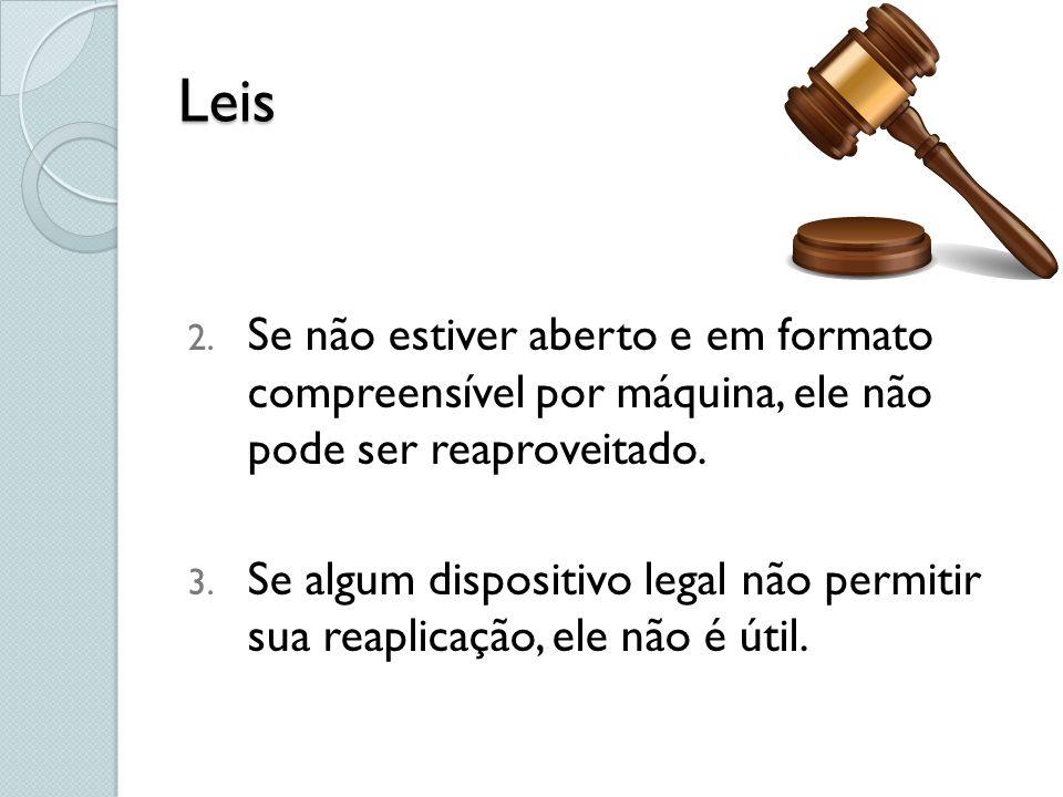 Leis 2. Se não estiver aberto e em formato compreensível por máquina, ele não pode ser reaproveitado. 3. Se algum dispositivo legal não permitir sua r