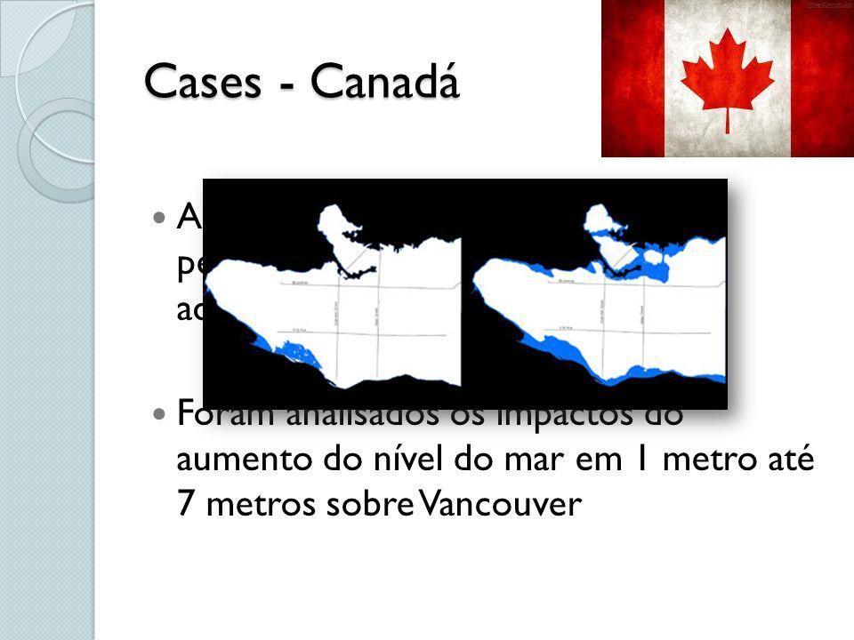 Cases - Canadá A empresa Bing Thom Architects pesquisaram sobre o impacto do aquecimento global Foram analisados os impactos do aumento do nível do ma