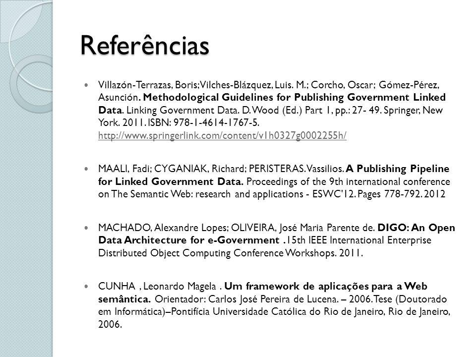 Referências Villazón-Terrazas, Boris; Vilches-Blázquez, Luis. M.; Corcho, Oscar; Gómez-Pérez, Asunción. Methodological Guidelines for Publishing Gover