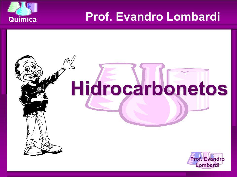 Prof. Evandro Lombardi Química Prof. Evandro Lombardi Hidrocarbonetos