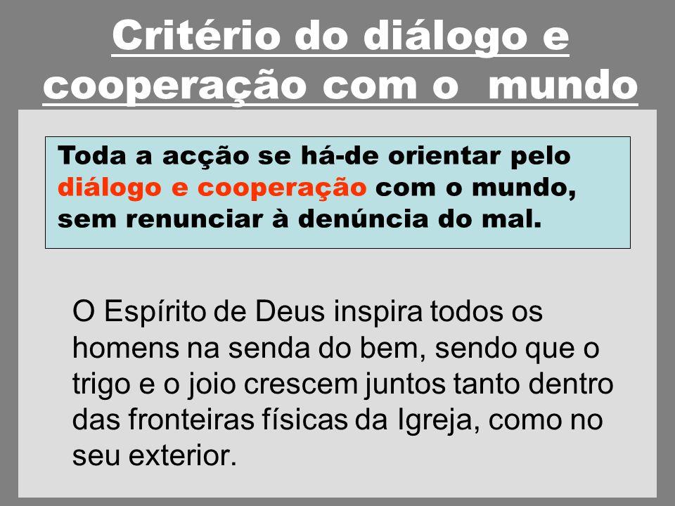 Critério do diálogo e cooperação com o mundo O Espírito de Deus inspira todos os homens na senda do bem, sendo que o trigo e o joio crescem juntos tanto dentro das fronteiras físicas da Igreja, como no seu exterior.