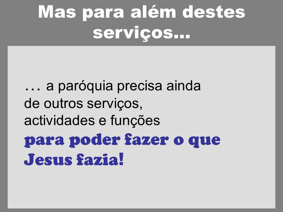 … a paróquia precisa ainda de outros serviços, actividades e funções para poder fazer o que Jesus fazia .