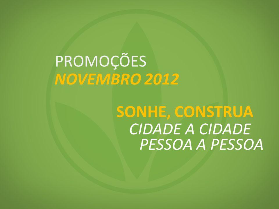 PROMOÇÕES NOVEMBRO 2012 SONHE, CONSTRUA CIDADE A CIDADE PESSOA A PESSOA