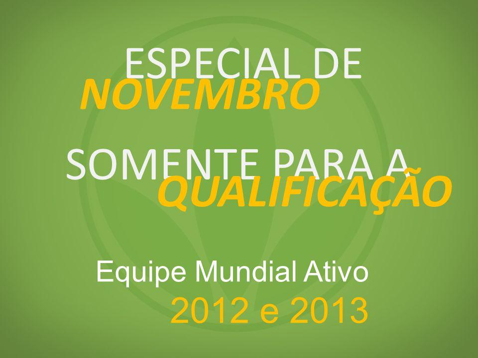 ESPECIAL DE NOVEMBRO Equipe Mundial Ativo 2012 e 2013 SOMENTE PARA A QUALIFICAÇÃO