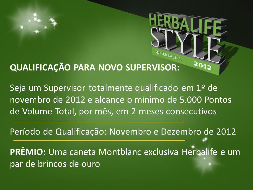 QUALIFICAÇÃO PARA NOVO SUPERVISOR: Seja um Supervisor totalmente qualificado em 1º de novembro de 2012 e alcance o mínimo de 5.000 Pontos de Volume To