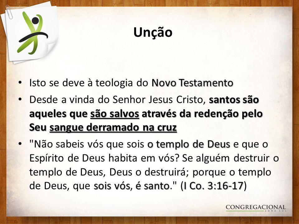 Unção Novo Testamento Isto se deve à teologia do Novo Testamento santos são aqueles que são salvos através da redenção pelo Seu sangue derramado na cr