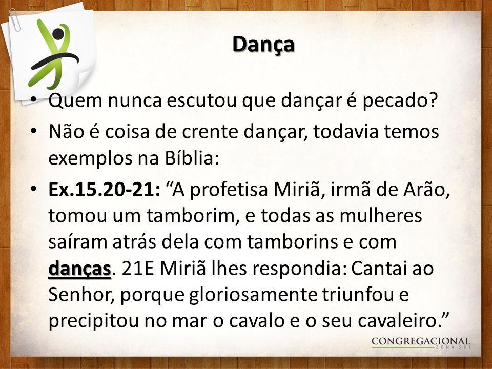 Dança Quem nunca escutou que dançar é pecado? Não é coisa de crente dançar, todavia temos exemplos na Bíblia: danças Ex.15.20-21: A profetisa Miriã, i