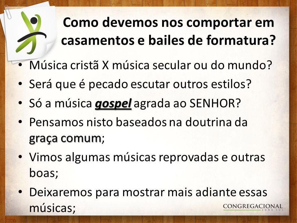 Como devemos nos comportar em casamentos e bailes de formatura? Música cristã X música secular ou do mundo? Será que é pecado escutar outros estilos?