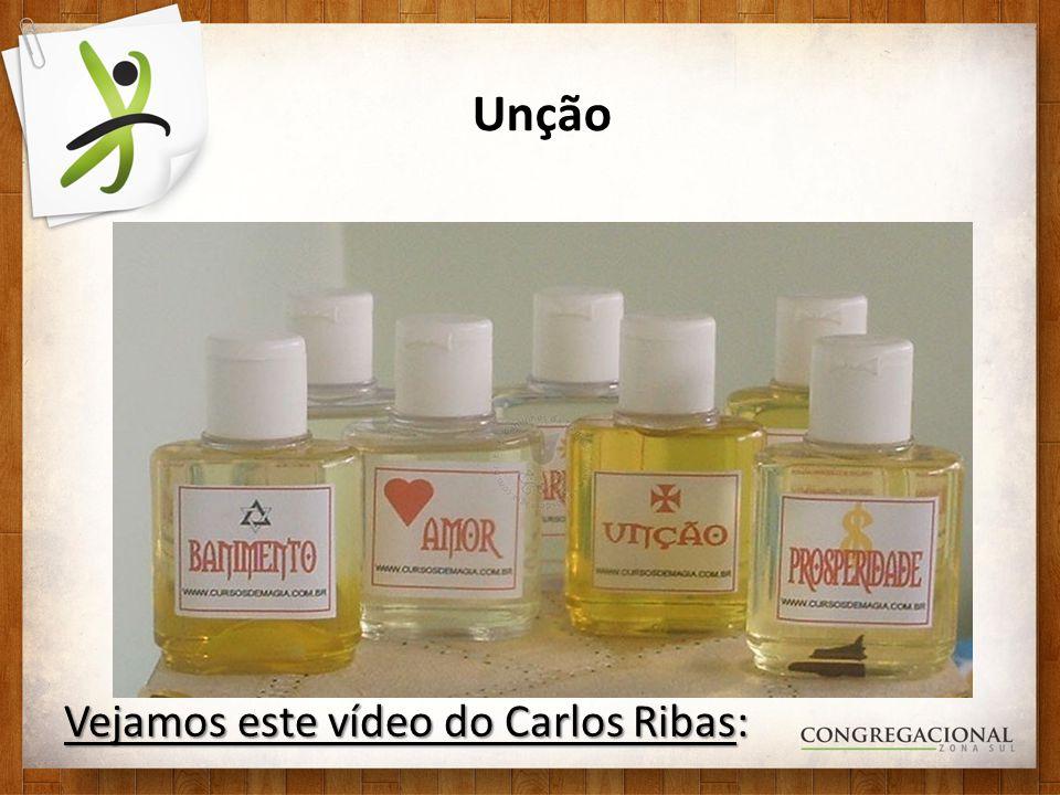 Unção Vejamos este vídeo do Carlos Ribas: