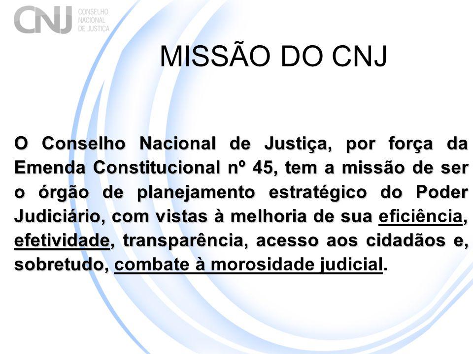 MISSÃO DO CNJ O Conselho Nacional de Justiça, por força da Emenda Constitucional nº 45, tem a missão de ser o órgão de planejamento estratégico do Pod