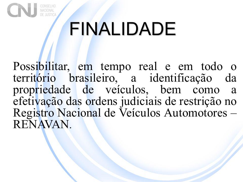 Possibilitar, em tempo real e em todo o território brasileiro, a identificação da propriedade de veículos, bem como a efetivação das ordens judiciais