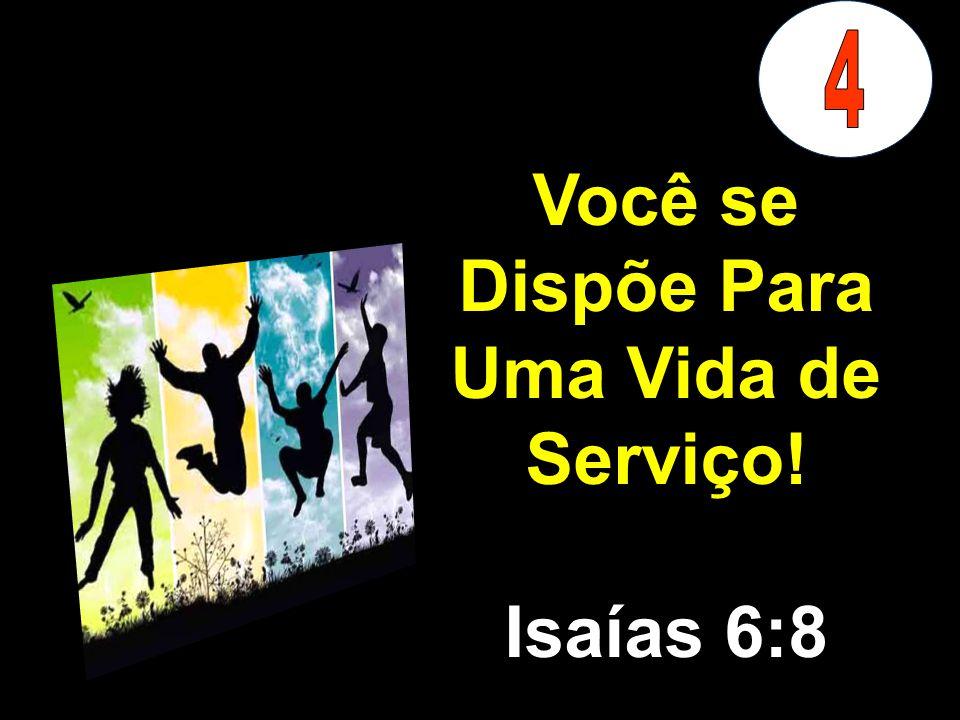 Você se Dispõe Para Uma Vida de Serviço! Isaías 6:8