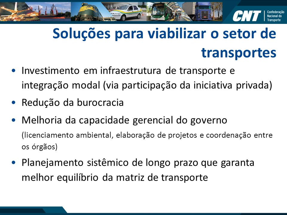 Soluções para viabilizar o setor de transportes Investimento em infraestrutura de transporte e integração modal (via participação da iniciativa privad