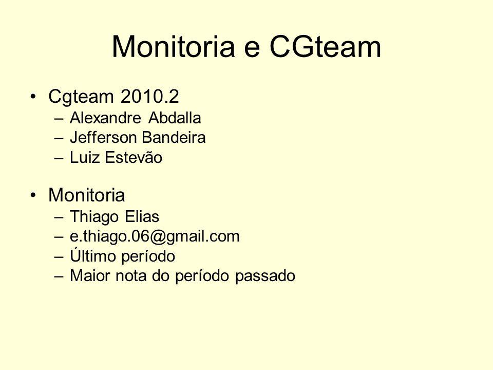 Monitoria e CGteam Cgteam 2010.2 –Alexandre Abdalla –Jefferson Bandeira –Luiz Estevão Monitoria –Thiago Elias –e.thiago.06@gmail.com –Último período –