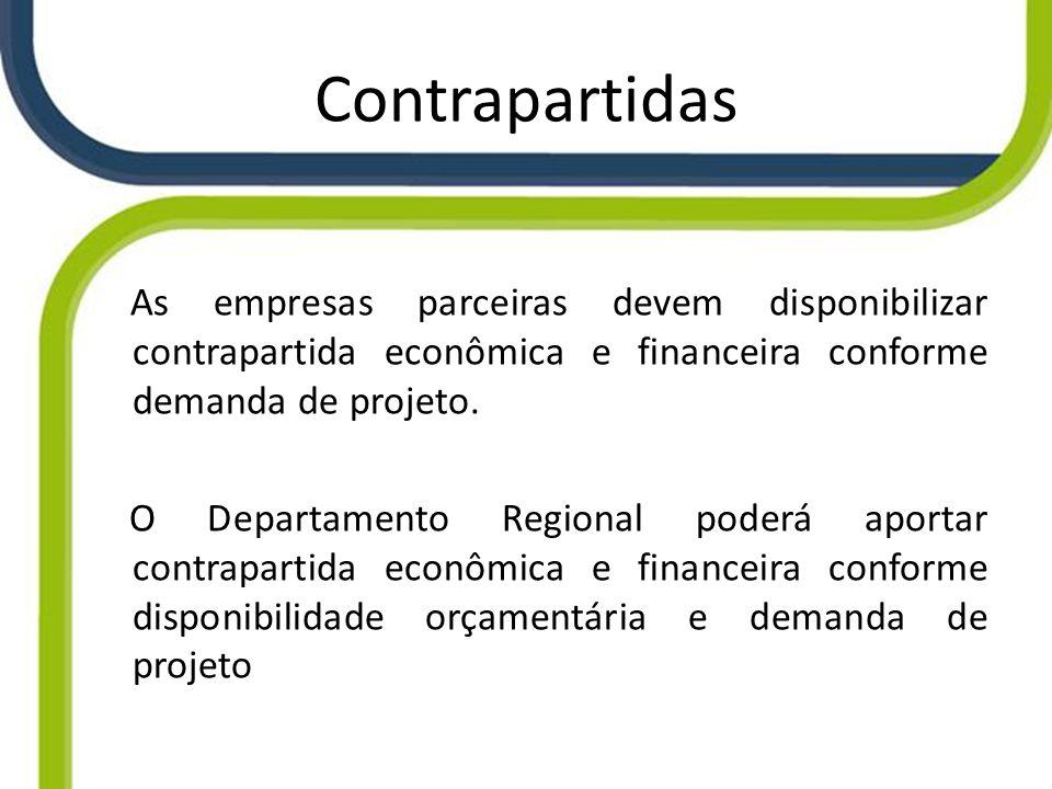 Contrapartidas As empresas parceiras devem disponibilizar contrapartida econômica e financeira conforme demanda de projeto. O Departamento Regional po