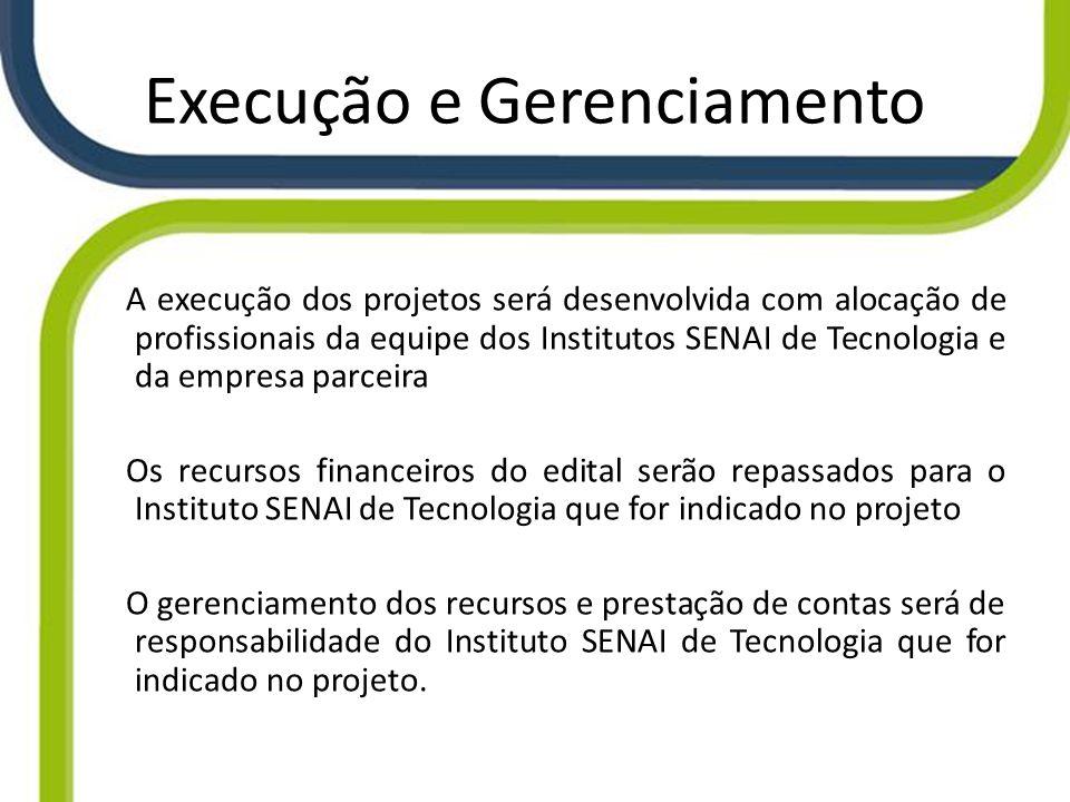 Execução e Gerenciamento A execução dos projetos será desenvolvida com alocação de profissionais da equipe dos Institutos SENAI de Tecnologia e da emp