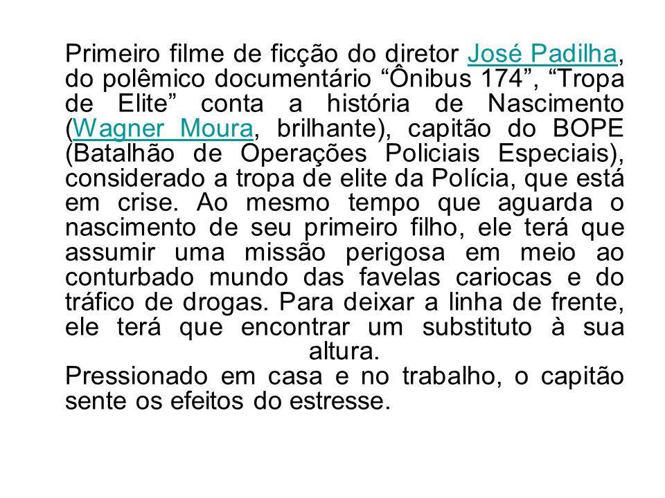 Primeiro filme de ficção do diretor José Padilha, do polêmico documentário Ônibus 174, Tropa de Elite conta a história de Nascimento (Wagner Moura, brilhante), capitão do BOPE (Batalhão de Operações Policiais Especiais), considerado a tropa de elite da Polícia, que está em crise.