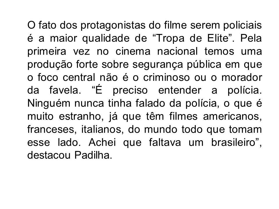 O fato dos protagonistas do filme serem policiais é a maior qualidade de Tropa de Elite. Pela primeira vez no cinema nacional temos uma produção forte