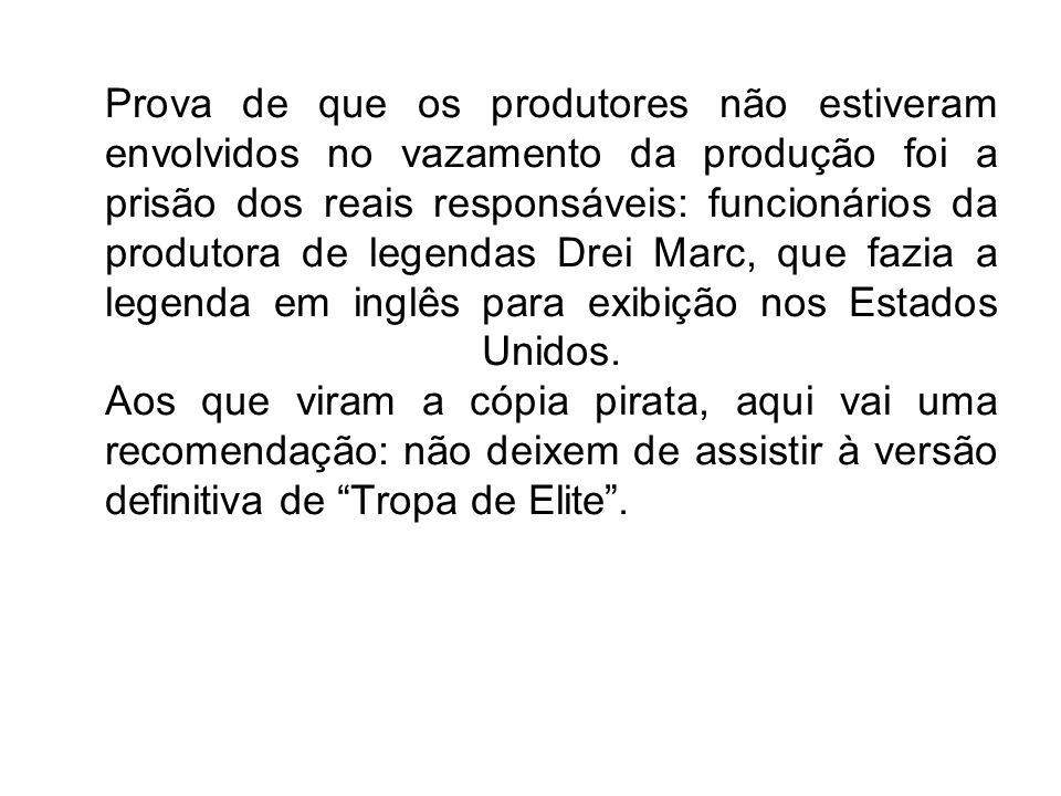 Prova de que os produtores não estiveram envolvidos no vazamento da produção foi a prisão dos reais responsáveis: funcionários da produtora de legenda