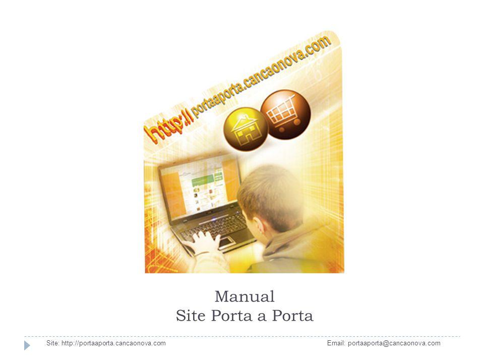 Sumário Site: http://portaaporta.cancaonova.com Email: portaaporta@cancaonova.com Neste manual você aprenderá: Se cadastrar; Fazer login; Recuperar senha; Fazer compras; Obrigado por evangelizar conosco!