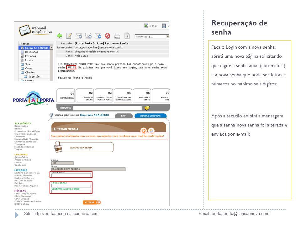 Recuperação de senha Faça o Login com a nova senha, abrirá uma nova página solicitando que digite a senha atual (automática) e a nova senha que pode s