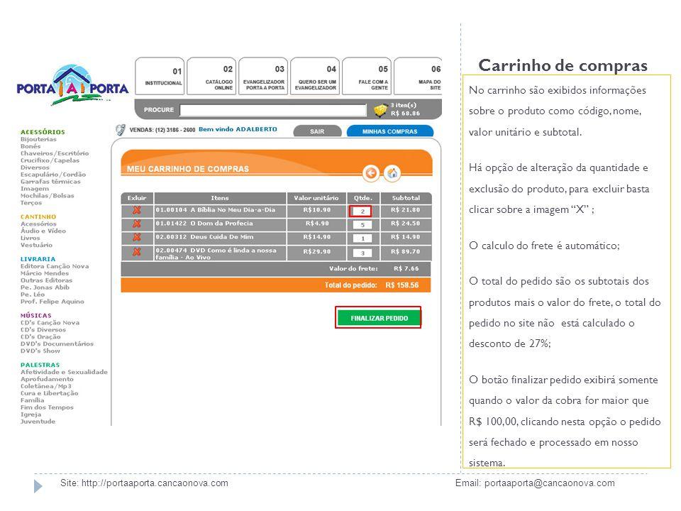 Carrinho de compras No carrinho são exibidos informações sobre o produto como código, nome, valor unitário e subtotal. Há opção de alteração da quanti