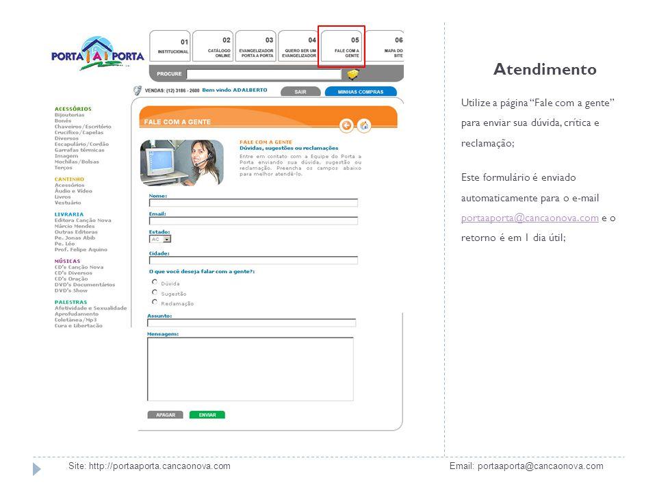 Atendimento Utilize a página Fale com a gente para enviar sua dúvida, crítica e reclamação; Este formulário é enviado automaticamente para o e-mail po
