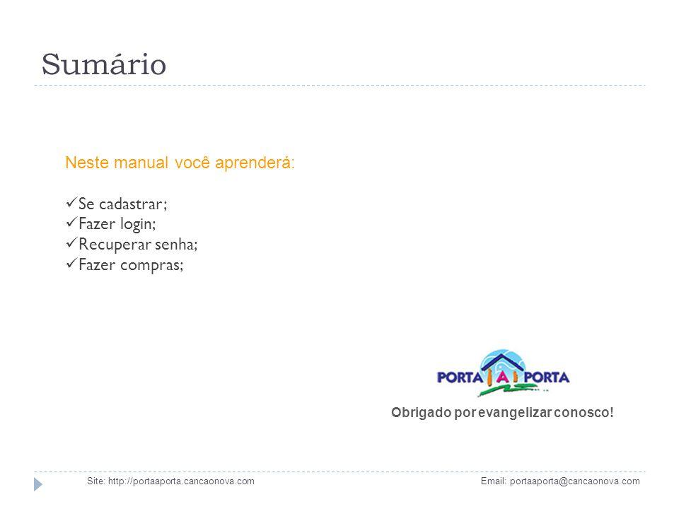 Sumário Site: http://portaaporta.cancaonova.com Email: portaaporta@cancaonova.com Neste manual você aprenderá: Se cadastrar; Fazer login; Recuperar se