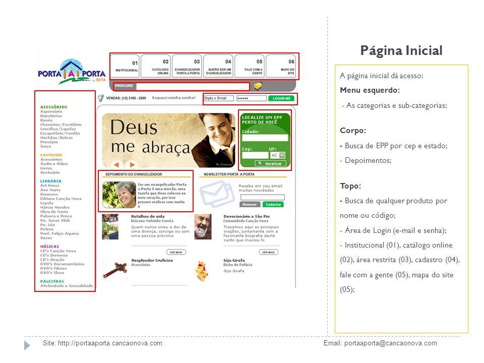 Página Inicial A página inicial dá acesso: Menu esquerdo: - As categorias e sub-categorias; Corpo: - Busca de EPP por cep e estado; - Depoimentos; Top