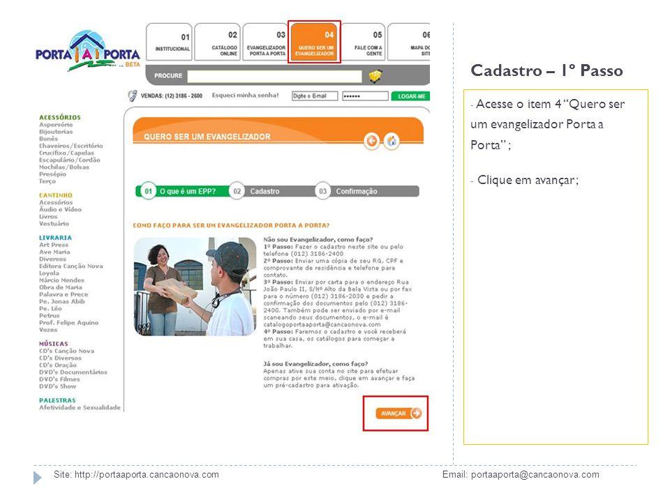 Cadastro – 1º Passo - Acesse o item 4 Quero ser um evangelizador Porta a Porta ; - Clique em avançar; Site: http://portaaporta.cancaonova.com Email: p