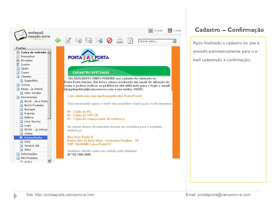 Cadastro – Confirmação Após finalizado o cadastro no site é enviado automaticamente para o e- mail cadastrado a confirmação; Site: http://portaaporta.
