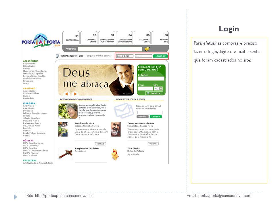 Login Para efetuar as compras é preciso fazer o login, digite o e-mail e senha que foram cadastrados no site; Site: http://portaaporta.cancaonova.com
