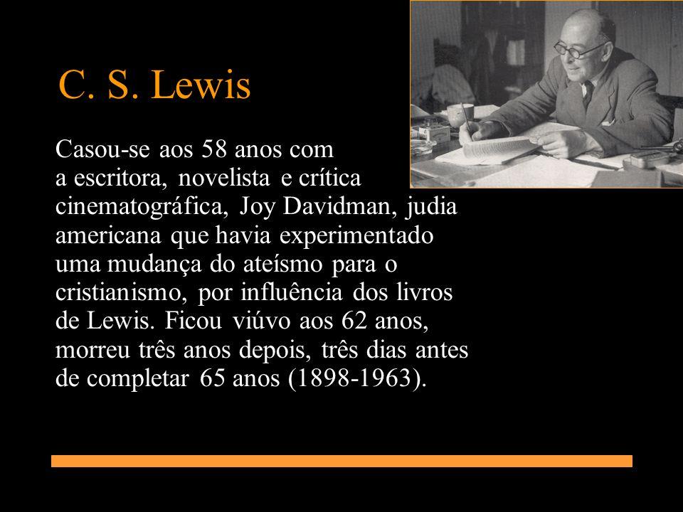 C. S. Lewis Casou-se aos 58 anos com a escritora, novelista e crítica cinematográfica, Joy Davidman, judia americana que havia experimentado uma mudan