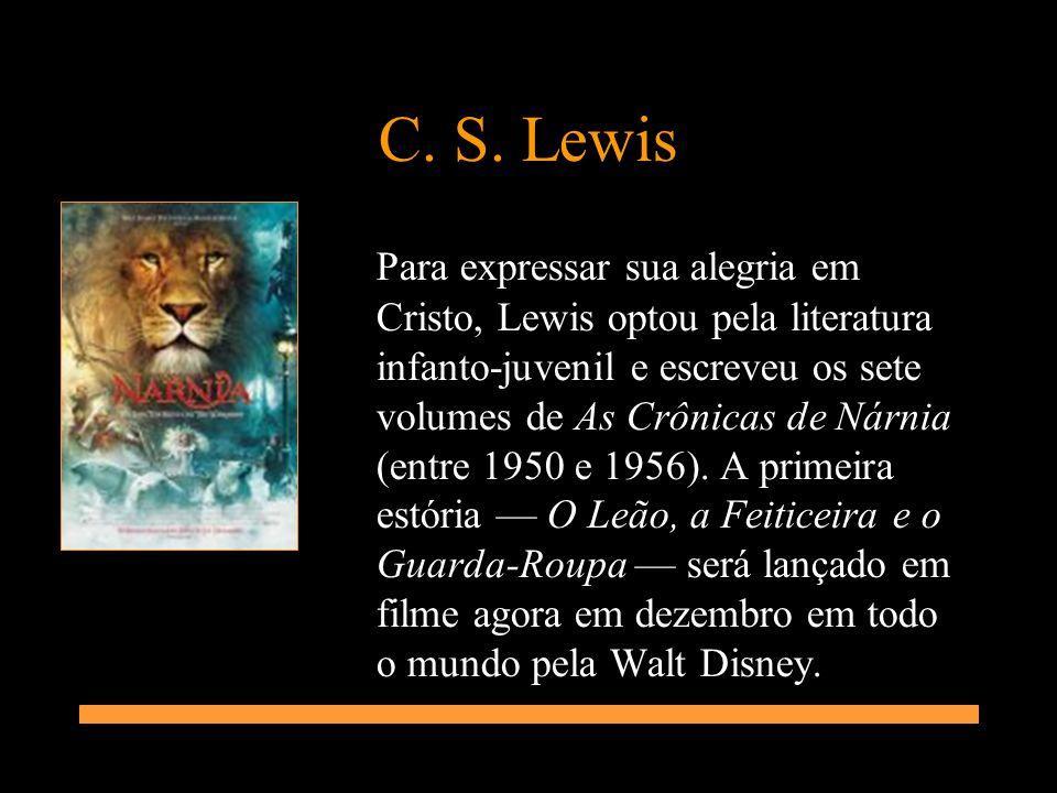 C. S. Lewis Para expressar sua alegria em Cristo, Lewis optou pela literatura infanto-juvenil e escreveu os sete volumes de As Crônicas de Nárnia (ent