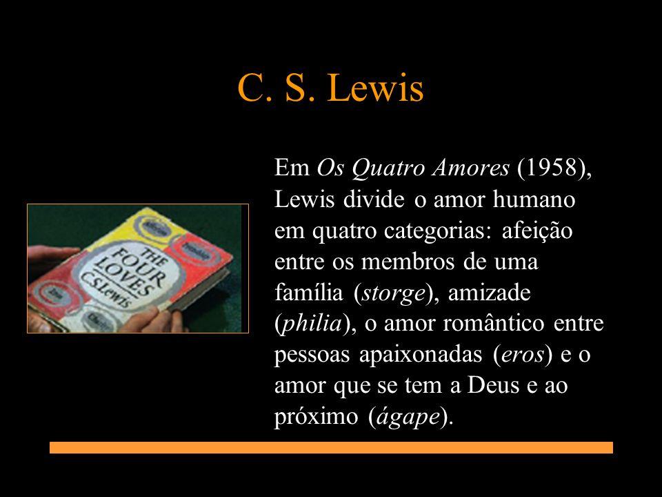 C. S. Lewis Em Os Quatro Amores (1958), Lewis divide o amor humano em quatro categorias: afeição entre os membros de uma família (storge), amizade (ph