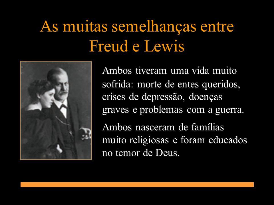 As muitas semelhanças entre Freud e Lewis Ambos tiveram uma vida muito sofrida: morte de entes queridos, crises de depressão, doenças graves e problem