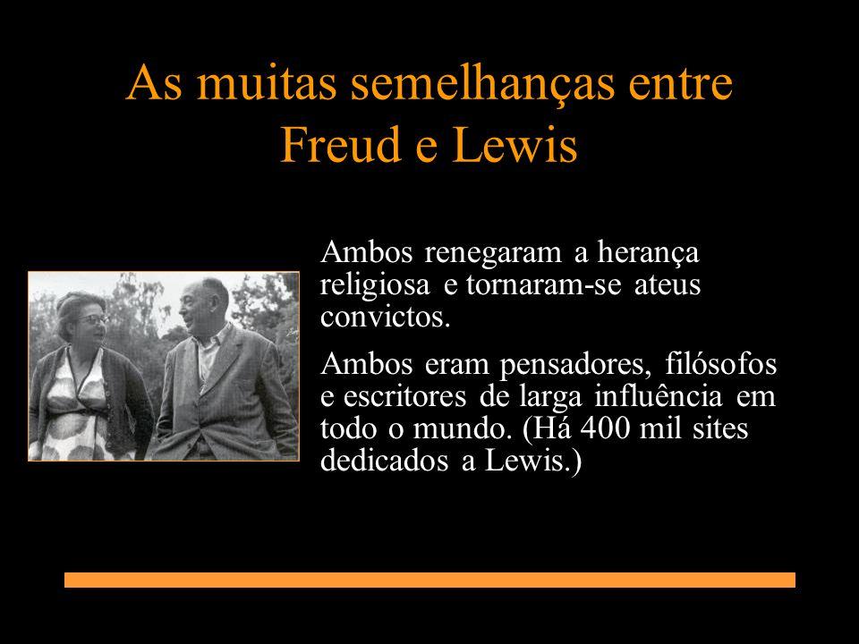 As muitas semelhanças entre Freud e Lewis Ambos renegaram a herança religiosa e tornaram-se ateus convictos. Ambos eram pensadores, filósofos e escrit