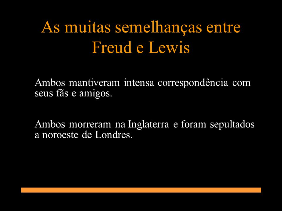 As muitas semelhanças entre Freud e Lewis Ambos mantiveram intensa correspondência com seus fãs e amigos. Ambos morreram na Inglaterra e foram sepulta