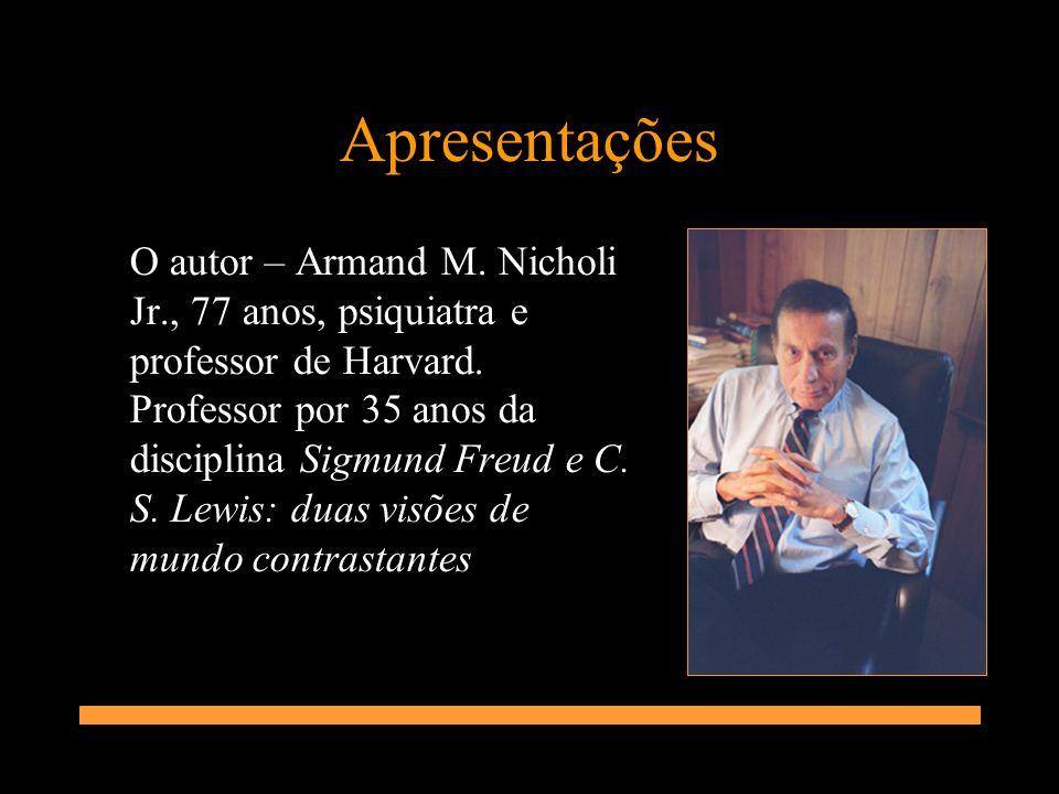 Apresentações O autor – Armand M. Nicholi Jr., 77 anos, psiquiatra e professor de Harvard. Professor por 35 anos da disciplina Sigmund Freud e C. S. L