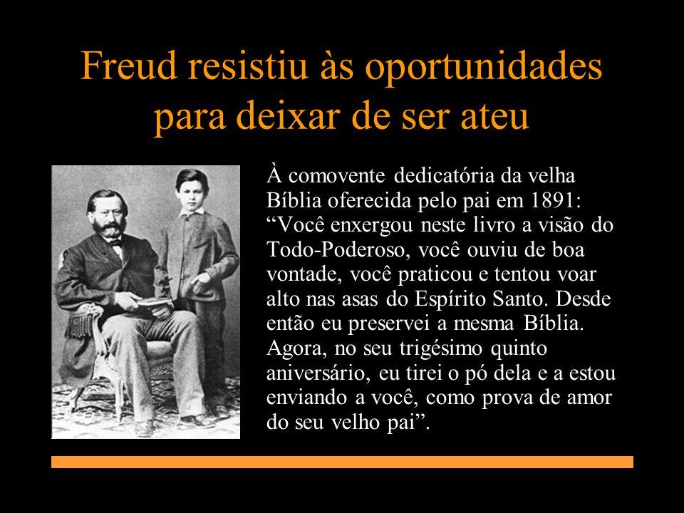 Freud resistiu às oportunidades para deixar de ser ateu À comovente dedicatória da velha Bíblia oferecida pelo pai em 1891: Você enxergou neste livro