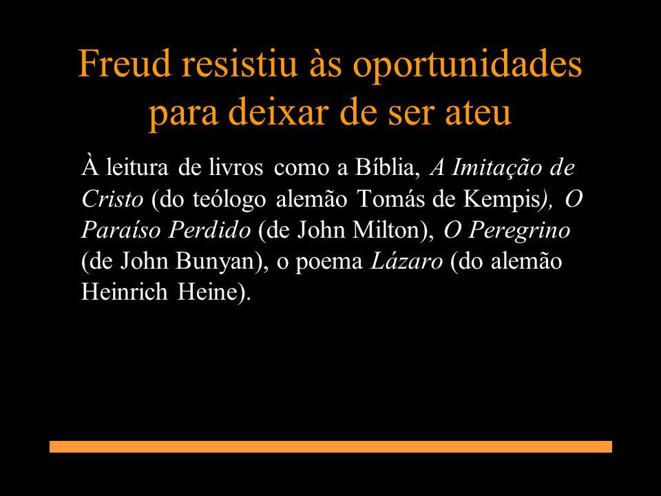 Freud resistiu às oportunidades para deixar de ser ateu À leitura de livros como a Bíblia, A Imitação de Cristo (do teólogo alemão Tomás de Kempis), O