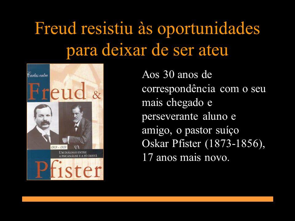 Freud resistiu às oportunidades para deixar de ser ateu Aos 30 anos de correspondência com o seu mais chegado e perseverante aluno e amigo, o pastor s