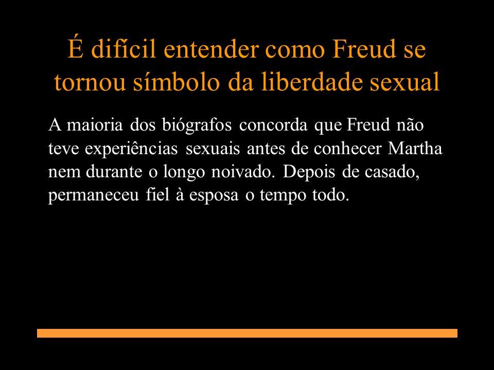 É difícil entender como Freud se tornou símbolo da liberdade sexual A maioria dos biógrafos concorda que Freud não teve experiências sexuais antes de