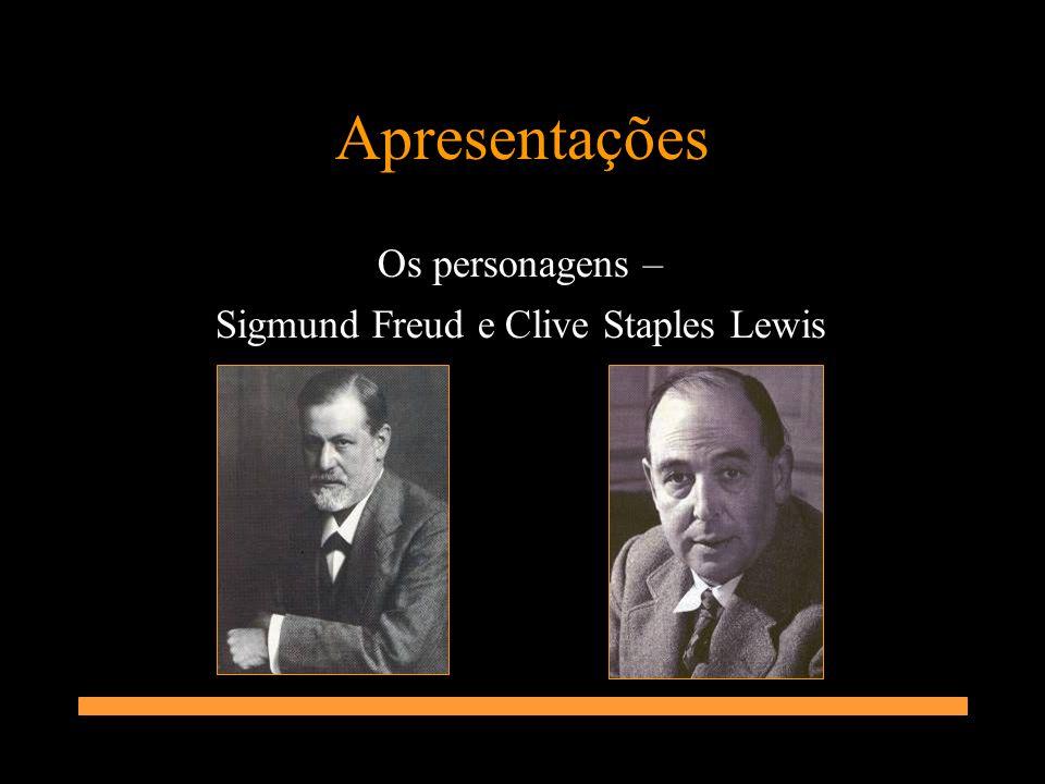 Apresentações Os personagens – Sigmund Freud e Clive Staples Lewis