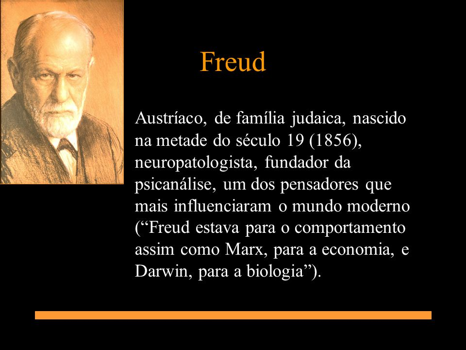 Freud Austríaco, de família judaica, nascido na metade do século 19 (1856), neuropatologista, fundador da psicanálise, um dos pensadores que mais infl