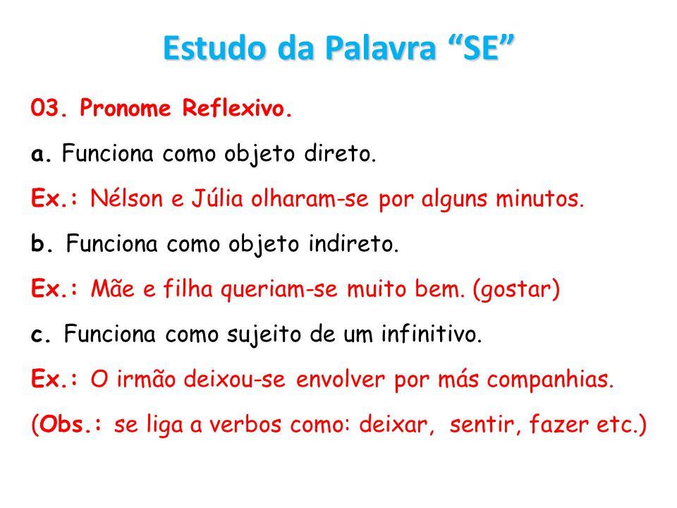 Estudo da Palavra SE 03. Pronome Reflexivo. a. Funciona como objeto direto. Ex.: Nélson e Júlia olharam-se por alguns minutos. b. Funciona como objeto