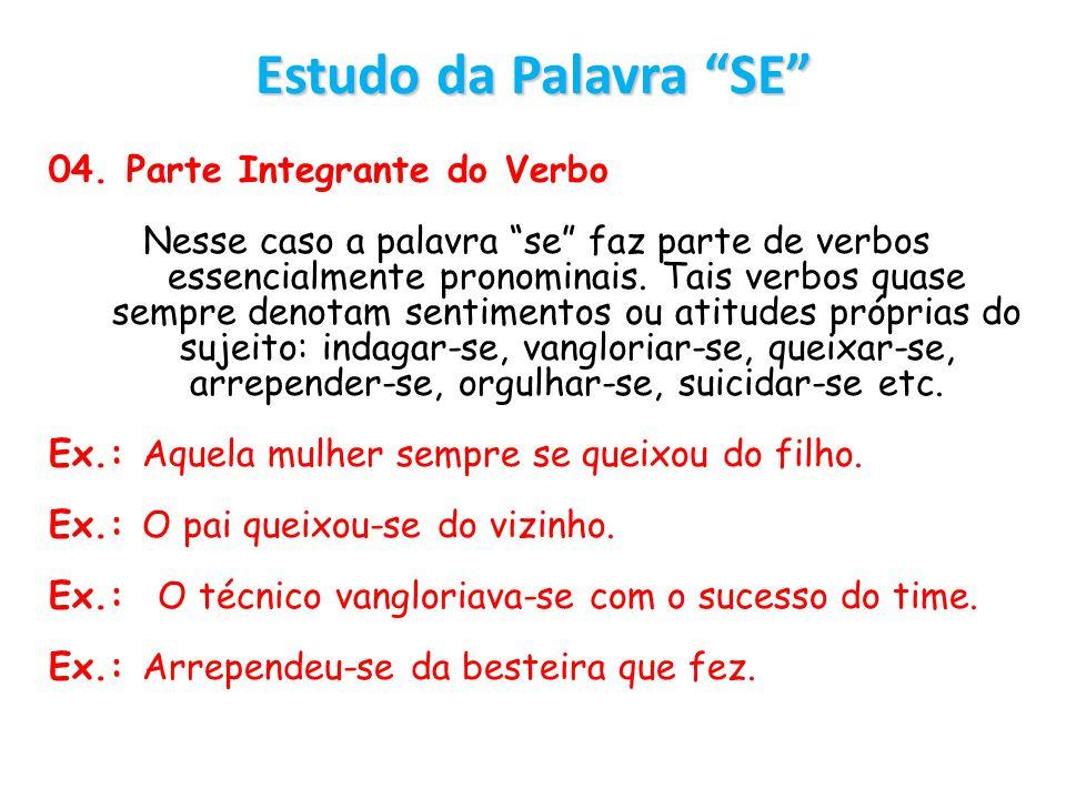 Estudo da Palavra SE 04. Parte Integrante do Verbo Nesse caso a palavra se faz parte de verbos essencialmente pronominais. Tais verbos quase sempre de