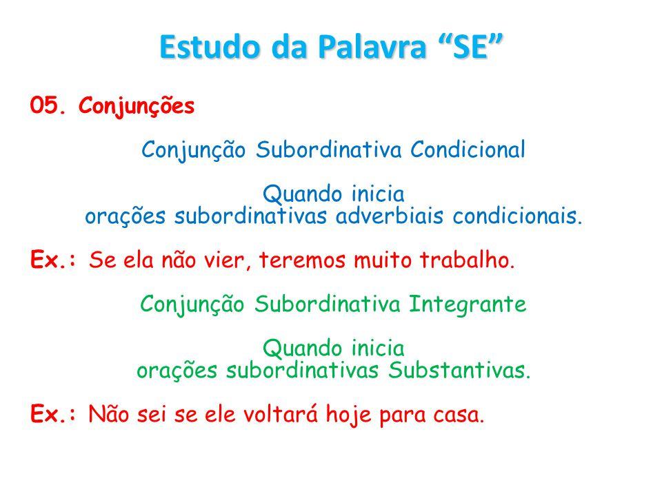 Estudo da Palavra SE 05. Conjunções Conjunção Subordinativa Condicional Quando inicia orações subordinativas adverbiais condicionais. Ex.: Se ela não